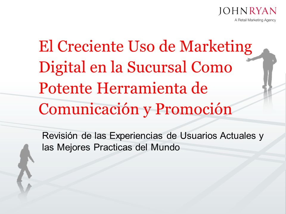 El Creciente Uso de Marketing Digital en la Sucursal Como Potente Herramienta de Comunicación y Promoción Revisión de las Experiencias de Usuarios Actuales y las Mejores Practicas del Mundo