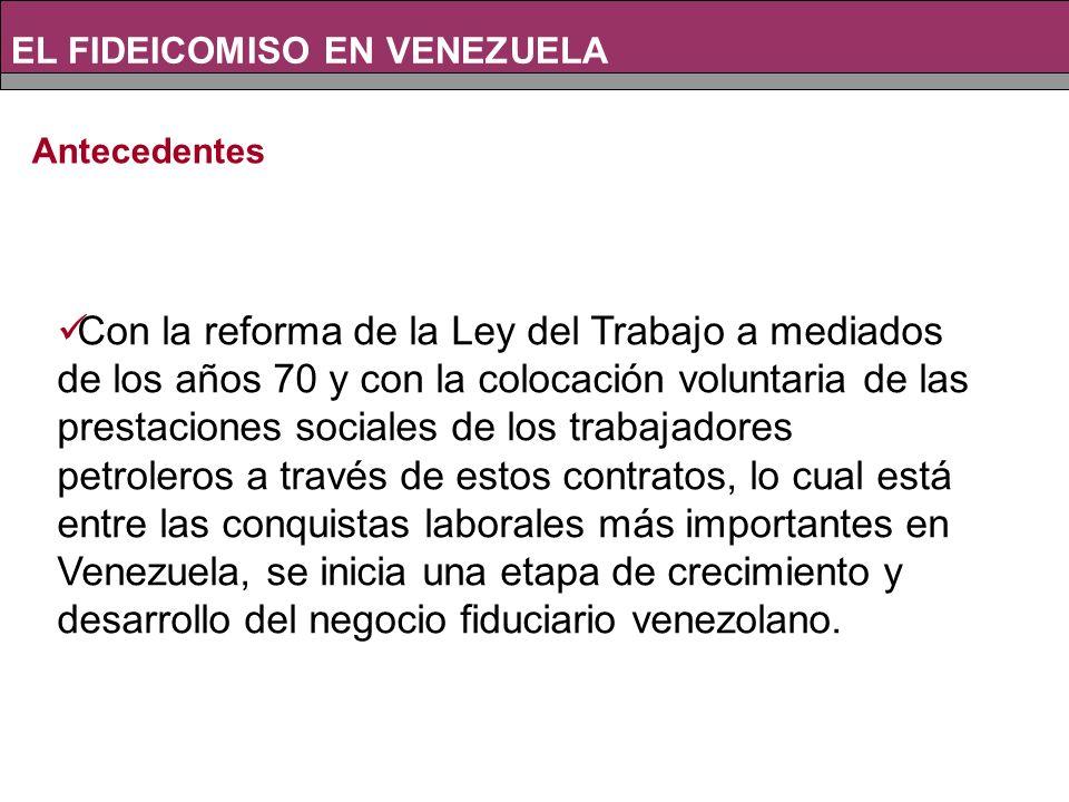 Con la reforma de la Ley del Trabajo a mediados de los años 70 y con la colocación voluntaria de las prestaciones sociales de los trabajadores petroleros a través de estos contratos, lo cual está entre las conquistas laborales más importantes en Venezuela, se inicia una etapa de crecimiento y desarrollo del negocio fiduciario venezolano.