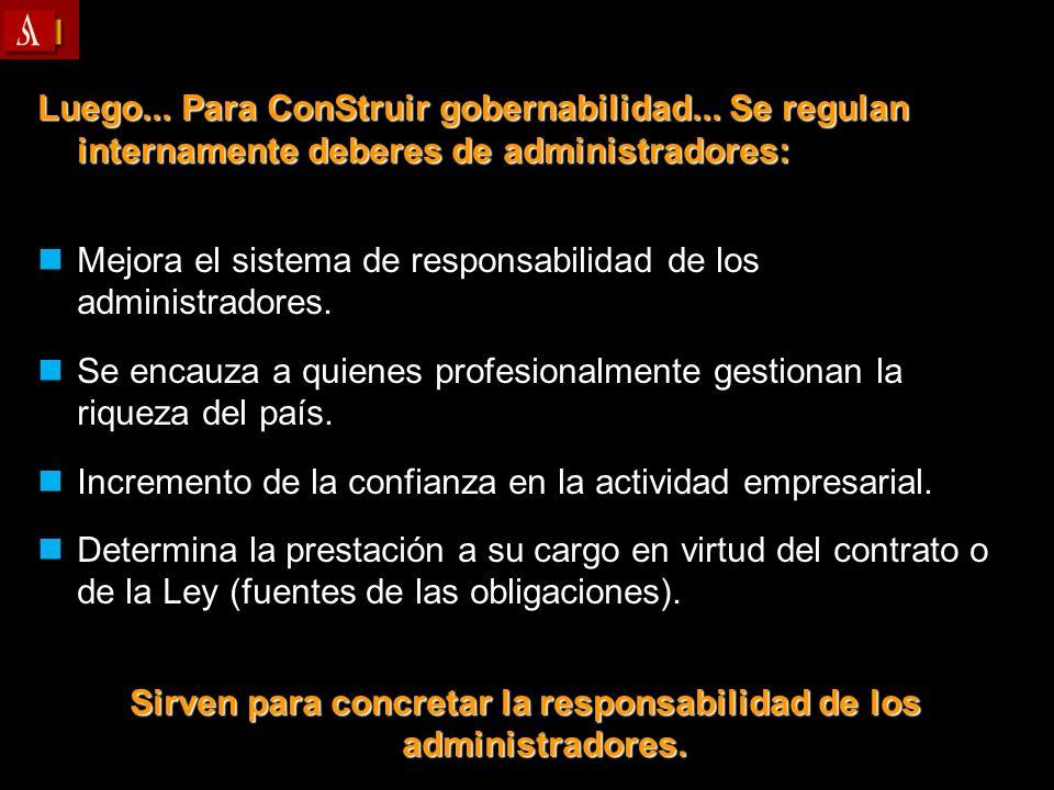Luego... Para ConStruir gobernabilidad... Se regulan internamente deberes de administradores: Mejora el sistema de responsabilidad de los administrado