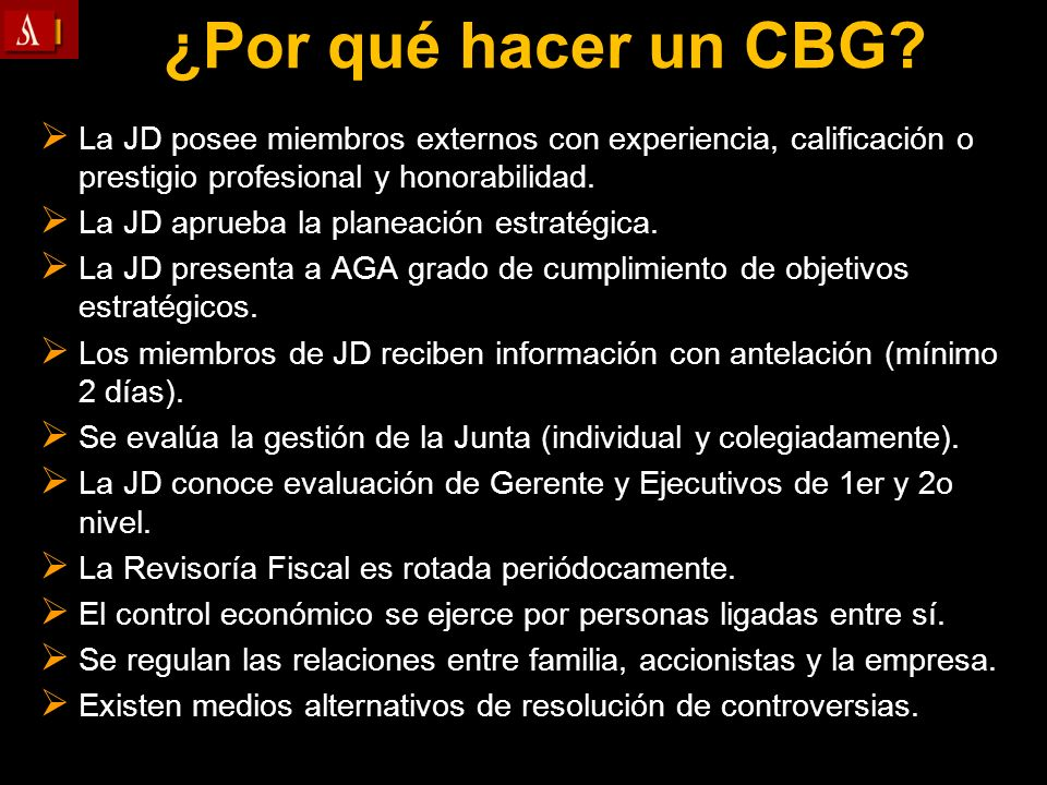 ¿Por qué hacer un CBG? La JD posee miembros externos con experiencia, calificación o prestigio profesional y honorabilidad. La JD posee miembros exter