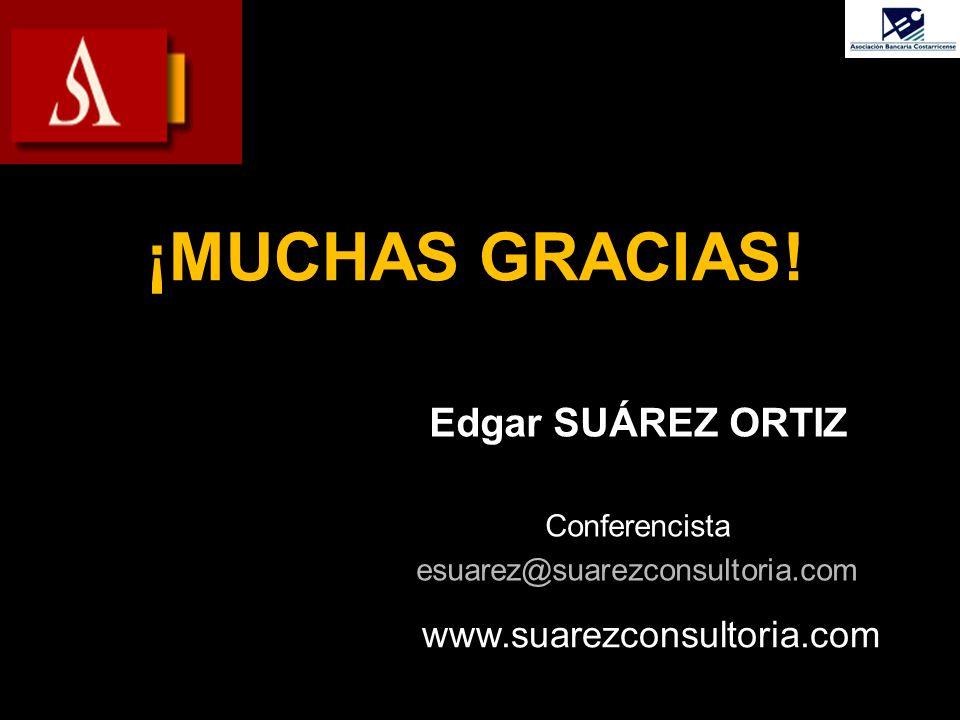Edgar SUÁREZ ORTIZ Conferencista esuarez@suarezconsultoria.com www.suarezconsultoria.com ¡MUCHAS GRACIAS!