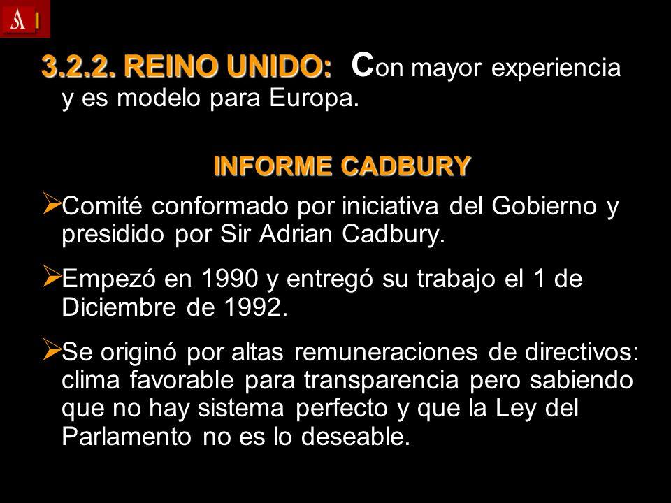 3.2.2. REINO UNIDO: C on mayor experiencia y es modelo para Europa. INFORME CADBURY Comité conformado por iniciativa del Gobierno y presidido por Sir