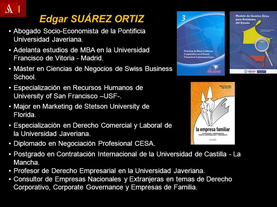 Edgar SUÁREZ ORTIZ Abogado Socio-Economista de la Pontificia Universidad Javeriana. Adelanta estudios de MBA en la Universidad Francisco de Vitoria -