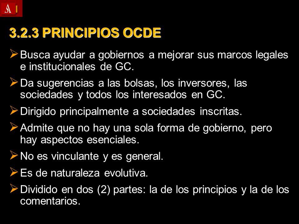 3.2.3 PRINCIPIOS OCDE Busca ayudar a gobiernos a mejorar sus marcos legales e institucionales de GC. Busca ayudar a gobiernos a mejorar sus marcos leg