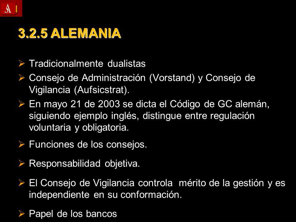 3.2.5 ALEMANIA Tradicionalmente dualistas Tradicionalmente dualistas Consejo de Administración (Vorstand) y Consejo de Vigilancia (Aufsicstrat). Conse