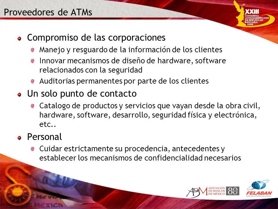 Proveedores de ATMs Compromiso de las corporaciones Manejo y resguardo de la información de los clientes Innovar mecanismos de diseño de hardware, sof