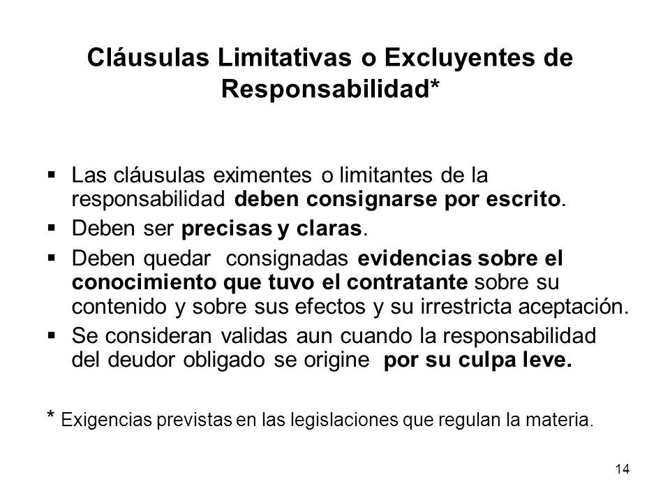 14 Cláusulas Limitativas o Excluyentes de Responsabilidad* Las cláusulas eximentes o limitantes de la responsabilidad deben consignarse por escrito. D