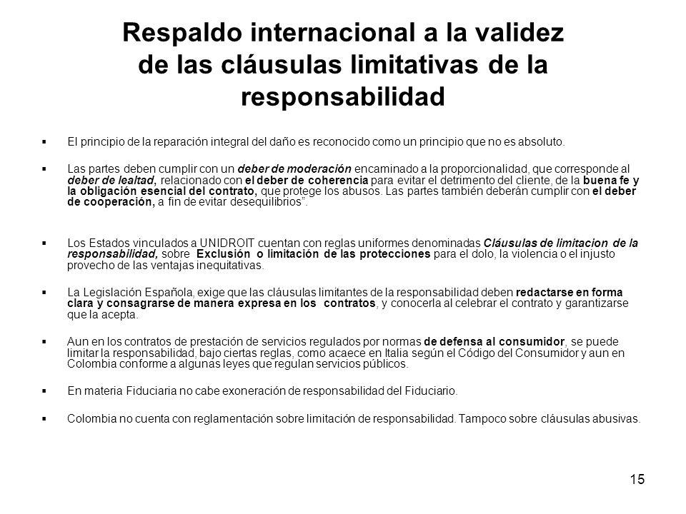 15 Respaldo internacional a la validez de las cláusulas limitativas de la responsabilidad El principio de la reparación integral del daño es reconocid