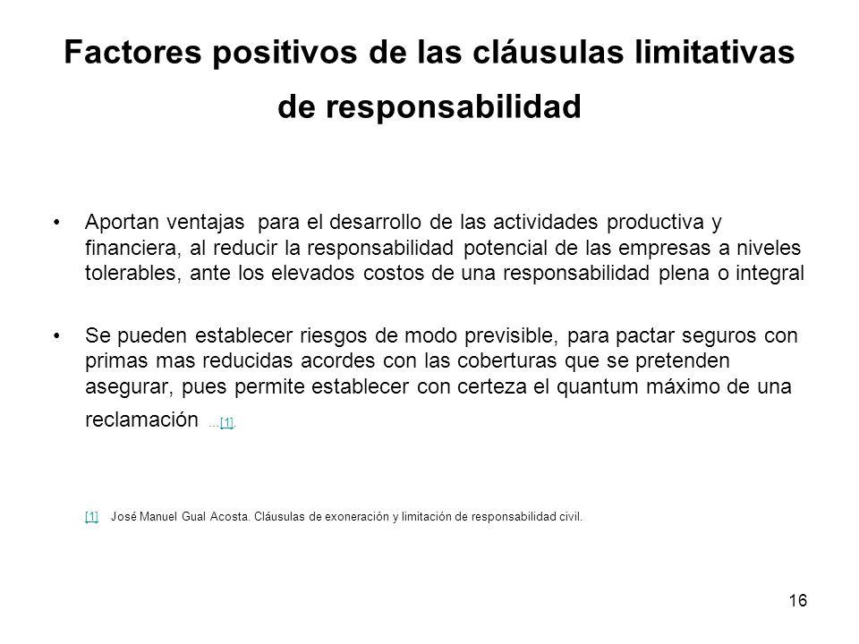 16 Factores positivos de las cláusulas limitativas de responsabilidad Aportan ventajas para el desarrollo de las actividades productiva y financiera,