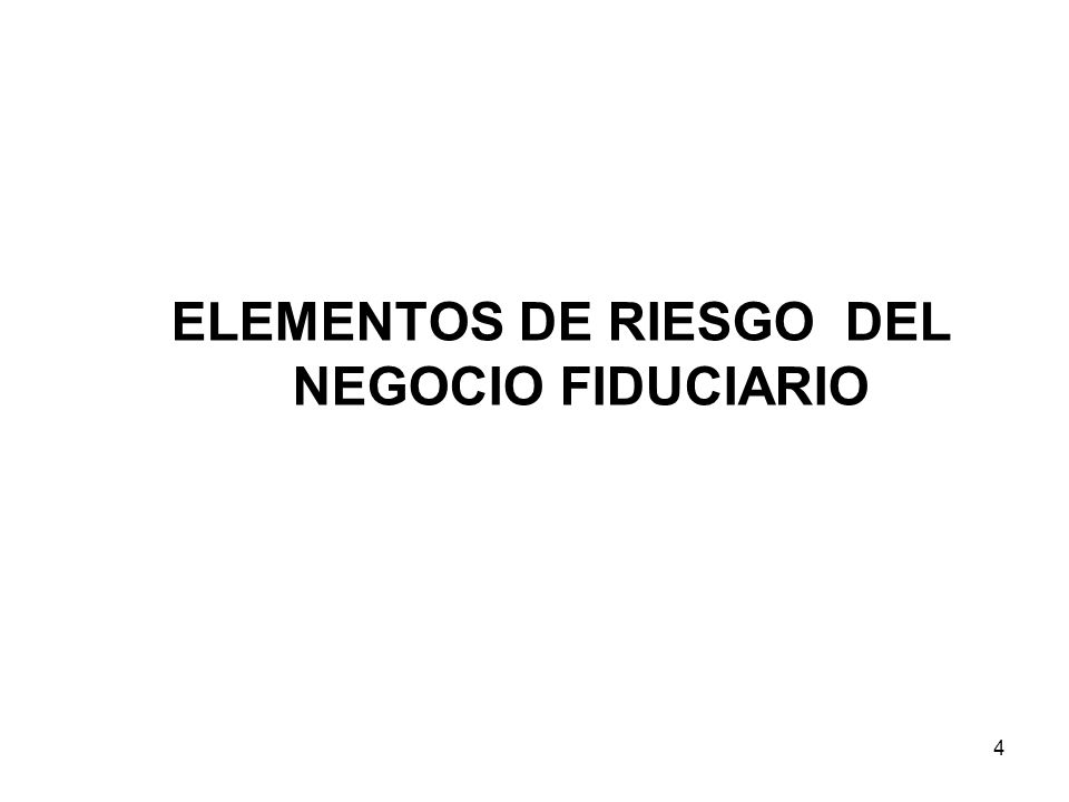 4 ELEMENTOS DE RIESGO DEL NEGOCIO FIDUCIARIO