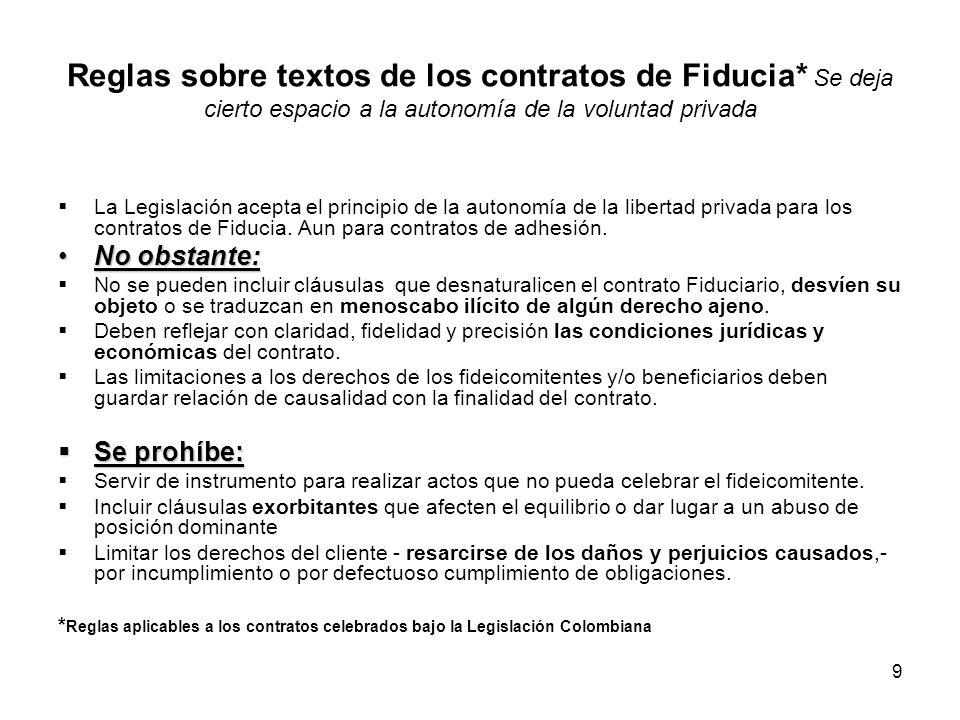 9 Reglas sobre textos de los contratos de Fiducia* Se deja cierto espacio a la autonomía de la voluntad privada La Legislación acepta el principio de