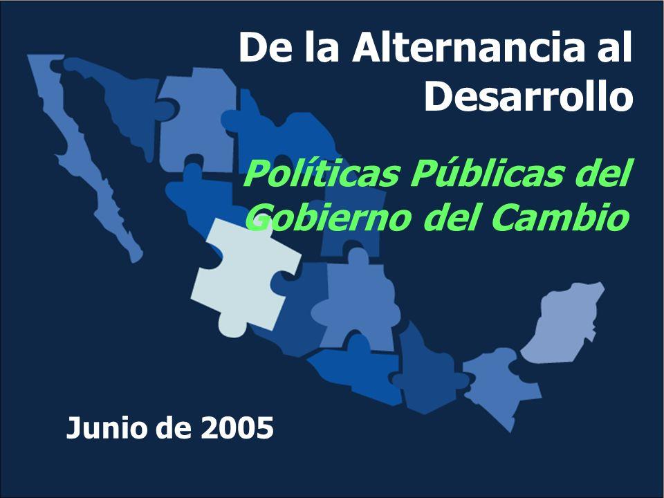 De la Alternancia al Desarrollo Políticas Públicas del Gobierno del Cambio Junio de 2005