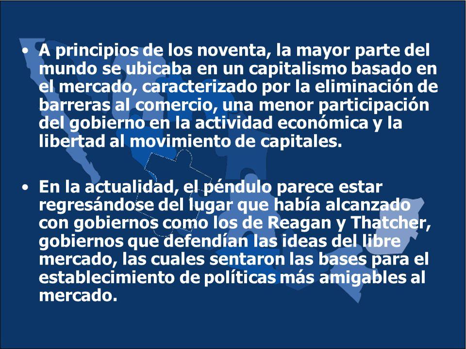 A principios de los noventa, la mayor parte del mundo se ubicaba en un capitalismo basado en el mercado, caracterizado por la eliminación de barreras al comercio, una menor participación del gobierno en la actividad económica y la libertad al movimiento de capitales.