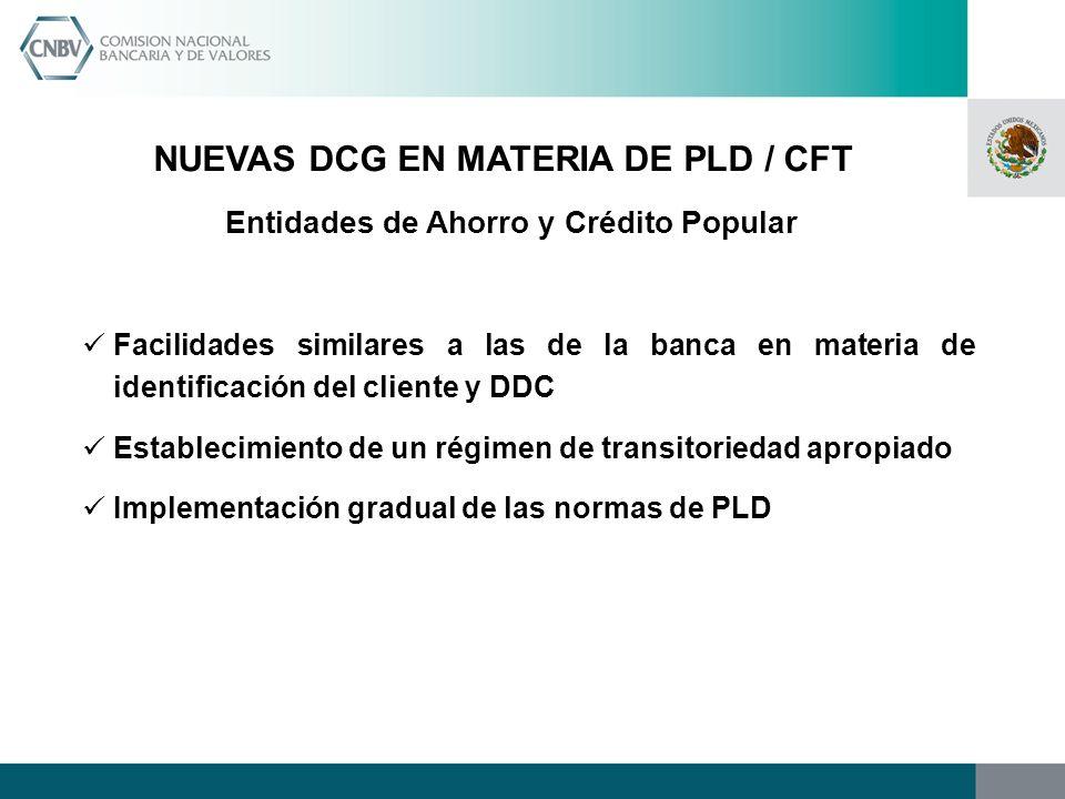 NUEVAS DCG EN MATERIA DE PLD / CFT Entidades de Ahorro y Crédito Popular Facilidades similares a las de la banca en materia de identificación del clie