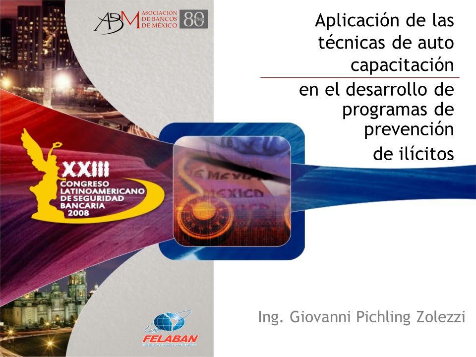 Aplicación de las técnicas de auto capacitación en el desarrollo de programas de prevención de ilícitos Ing. Giovanni Pichling Zolezzi