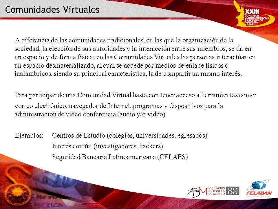 Comunidades Virtuales A diferencia de las comunidades tradicionales, en las que la organización de la sociedad, la elección de sus autoridades y la in