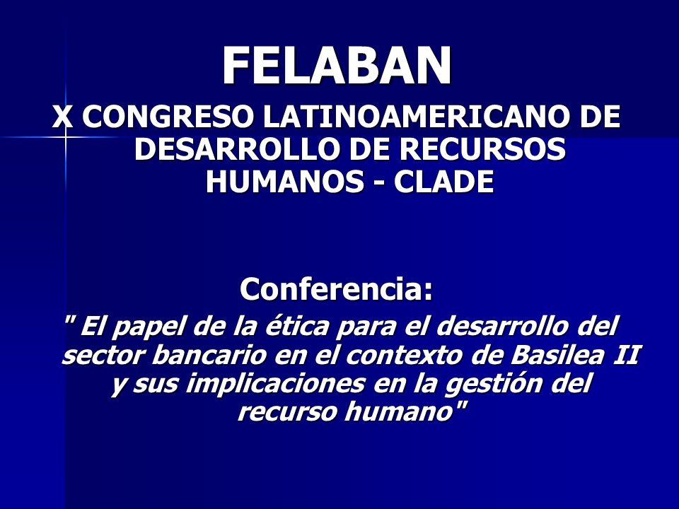 FELABAN X CONGRESO LATINOAMERICANO DE DESARROLLO DE RECURSOS HUMANOS - CLADE Conferencia: