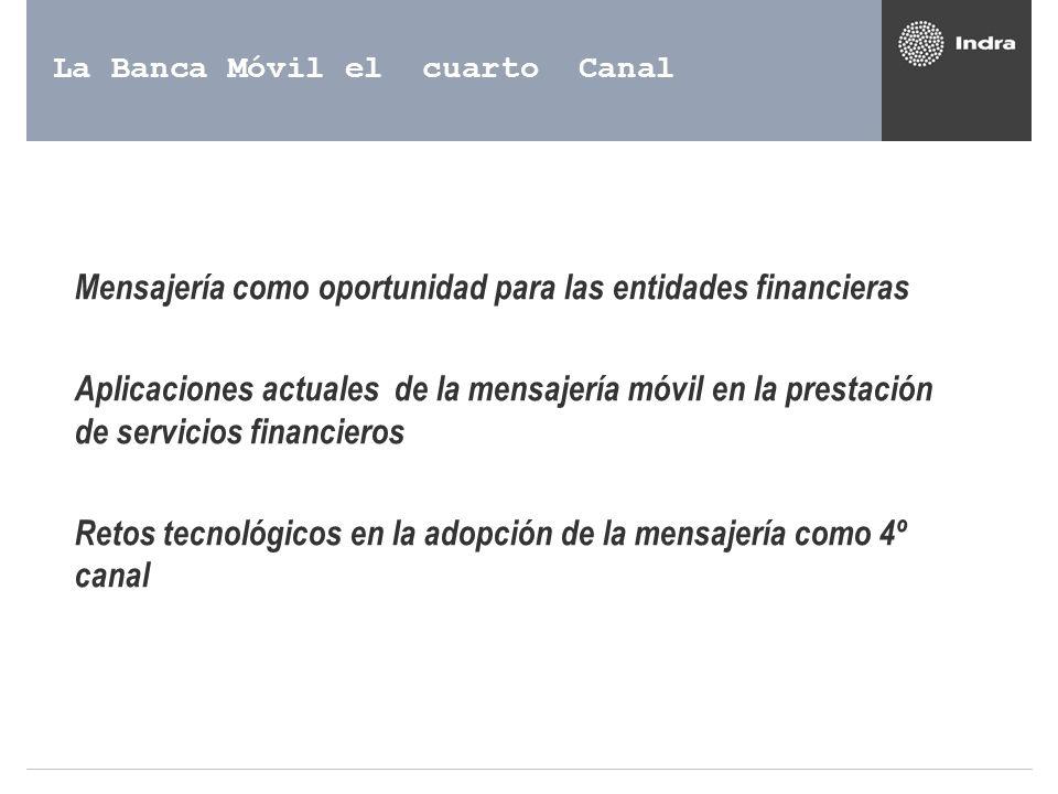 La Banca Móvil el cuarto Canal - Mensajería como oportunidad para las entidades financieras - Aplicaciones actuales de la mensajería móvil en la prest