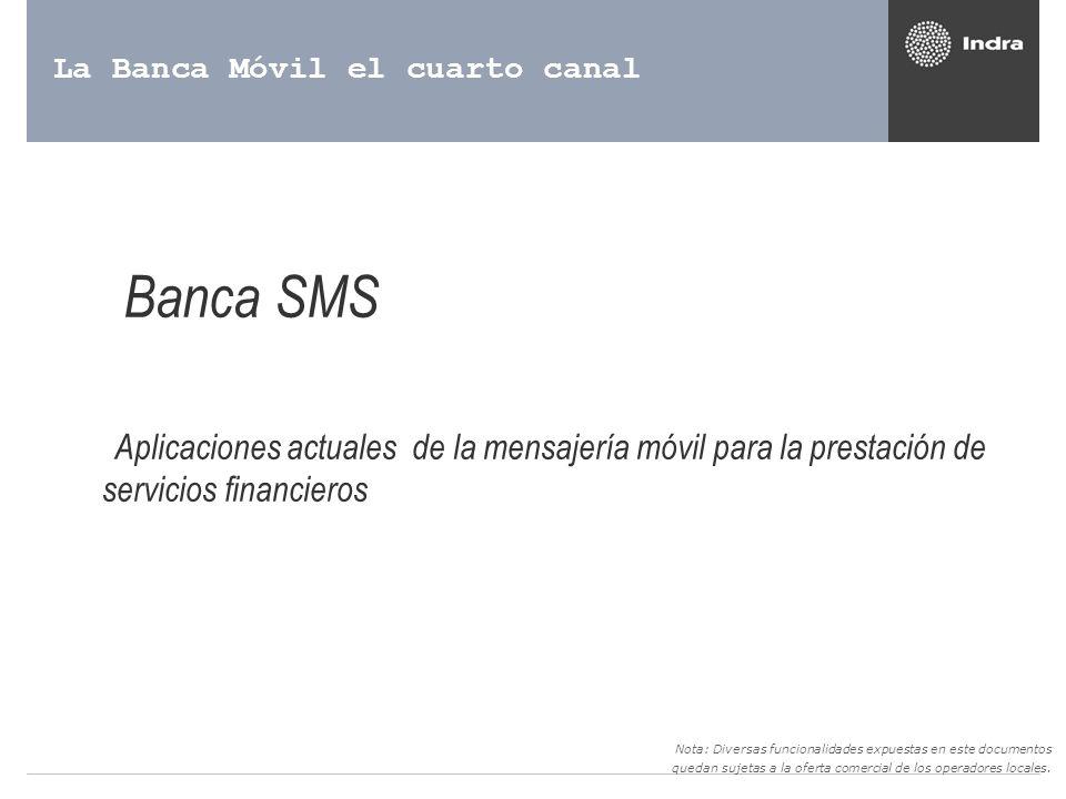 La Banca Móvil el cuarto canal Banca SMS Aplicaciones actuales de la mensajería móvil para la prestación de servicios financieros Nota: Diversas funci