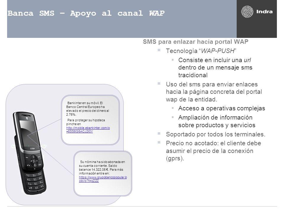 Banca SMS – Apoyo al canal WAP SMS para enlazar hacia portal WAP Tecnología WAP-PUSH Consiste en incluir una url dentro de un mensaje sms tracidional
