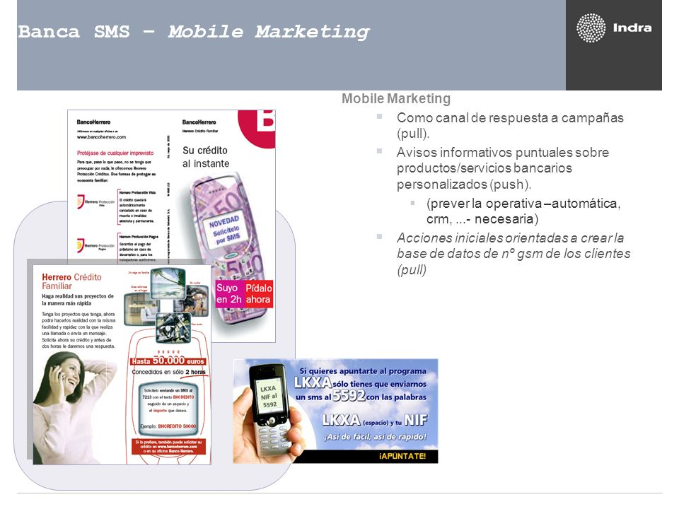 Banca SMS – Mobile Marketing Mobile Marketing Como canal de respuesta a campañas (pull). Avisos informativos puntuales sobre productos/servicios banca