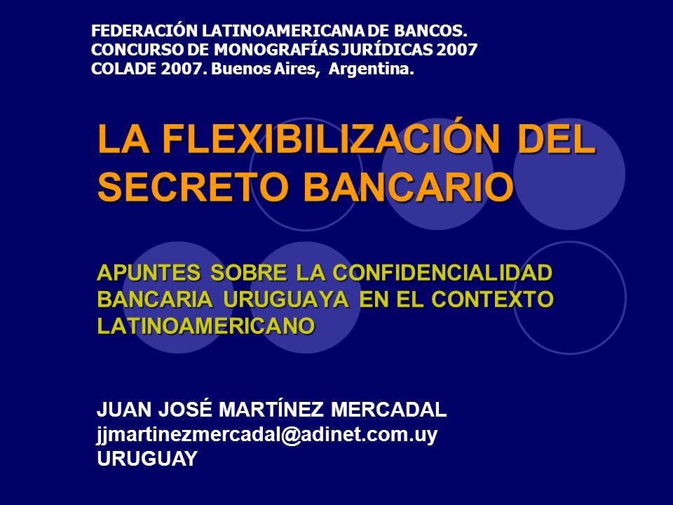 LA FLEXIBILIZACIÓN DEL SECRETO BANCARIO APUNTES SOBRE LA CONFIDENCIALIDAD BANCARIA URUGUAYA EN EL CONTEXTO LATINOAMERICANO FEDERACIÓN LATINOAMERICANA
