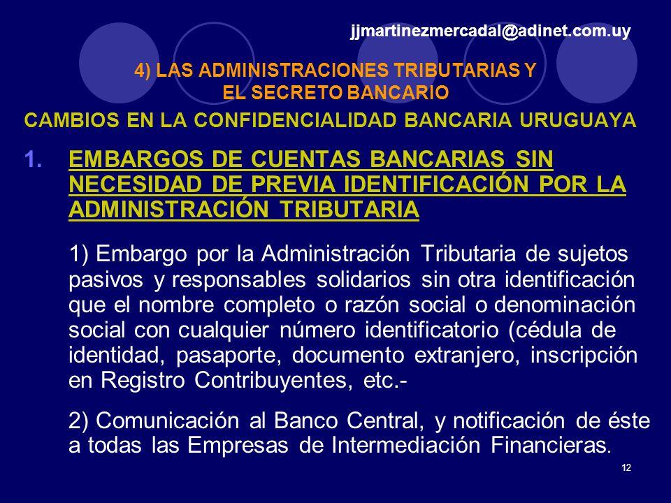 12 CAMBIOS EN LA CONFIDENCIALIDAD BANCARIA URUGUAYA 1.EMBARGOS DE CUENTAS BANCARIAS SIN NECESIDAD DE PREVIA IDENTIFICACIÓN POR LA ADMINISTRACIÓN TRIBU