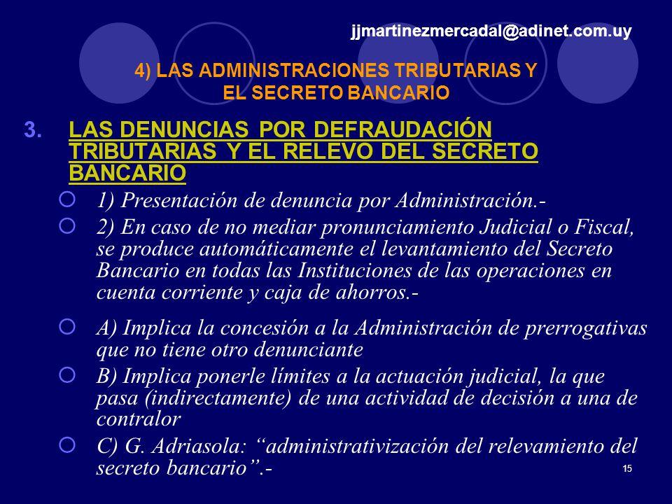 15 3.LAS DENUNCIAS POR DEFRAUDACIÓN TRIBUTARIAS Y EL RELEVO DEL SECRETO BANCARIO 1) Presentación de denuncia por Administración.- 2) En caso de no med