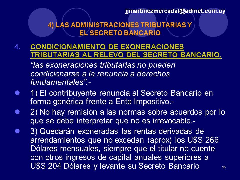 16 4.CONDICIONAMIENTO DE EXONERACIONES TRIBUTARIAS AL RELEVO DEL SECRETO BANCARIO. las exoneraciones tributarias no pueden condicionarse a la renuncia