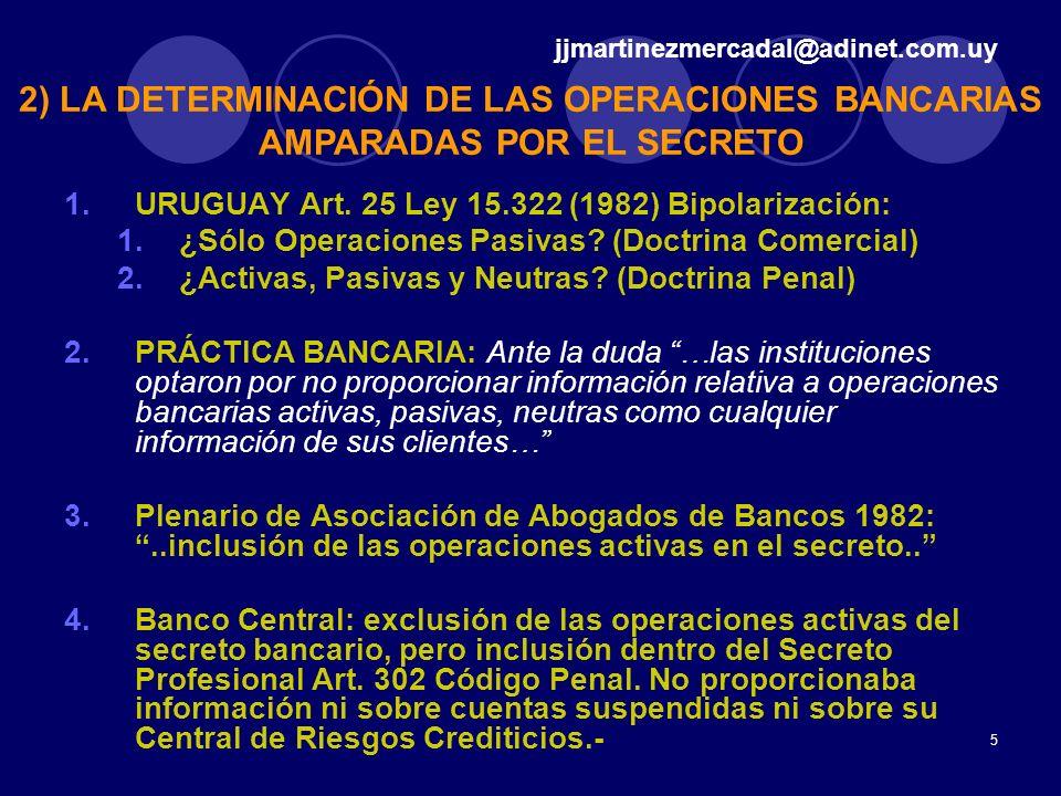 5 1.URUGUAY Art. 25 Ley 15.322 (1982) Bipolarización: 1.¿Sólo Operaciones Pasivas? (Doctrina Comercial) 2.¿Activas, Pasivas y Neutras? (Doctrina Penal