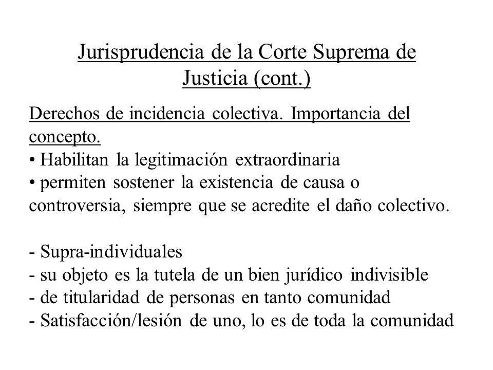 Jurisprudencia de la Corte Suprema de Justicia (cont.) Derechos de incidencia colectiva. Importancia del concepto. Habilitan la legitimación extraordi