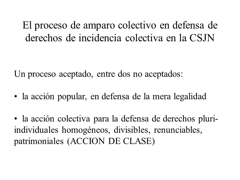 El proceso de amparo colectivo en defensa de derechos de incidencia colectiva en la CSJN Un proceso aceptado, entre dos no aceptados: la acción popula