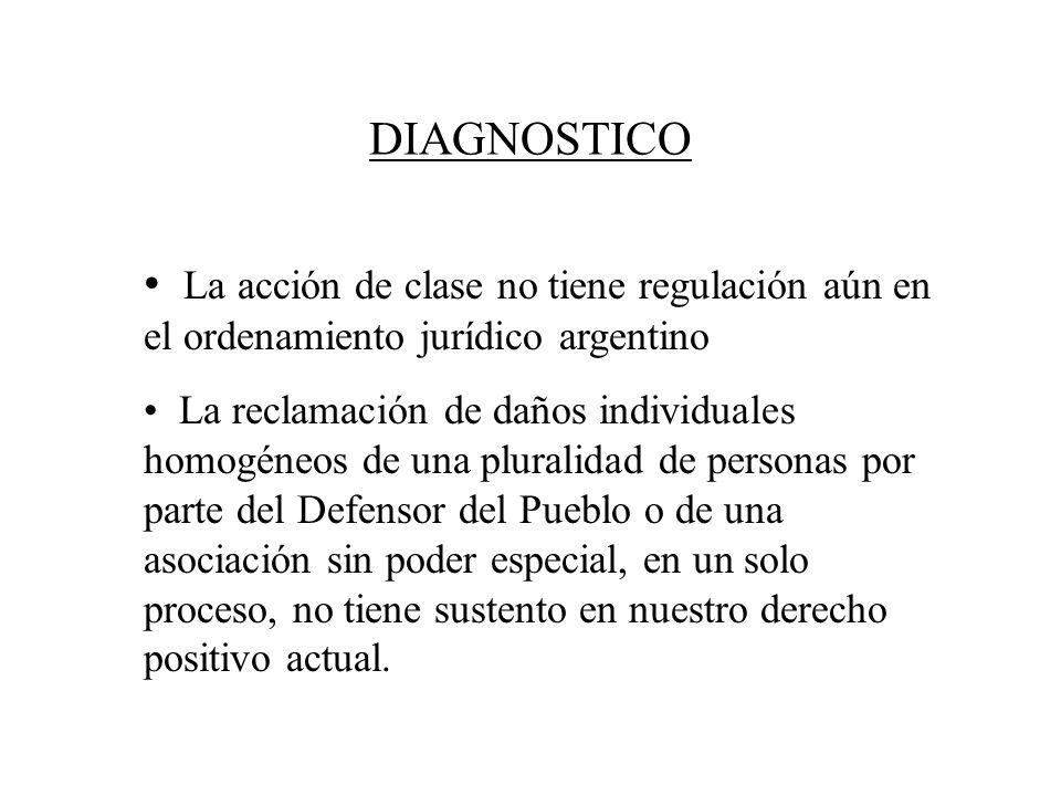 DIAGNOSTICO La acción de clase no tiene regulación aún en el ordenamiento jurídico argentino La reclamación de daños individuales homogéneos de una pl