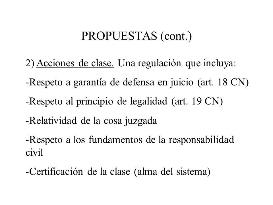 PROPUESTAS (cont.) 2) Acciones de clase. Una regulación que incluya: -Respeto a garantía de defensa en juicio (art. 18 CN) -Respeto al principio de le