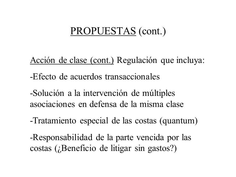 PROPUESTAS (cont.) Acción de clase (cont.) Regulación que incluya: -Efecto de acuerdos transaccionales -Solución a la intervención de múltiples asocia