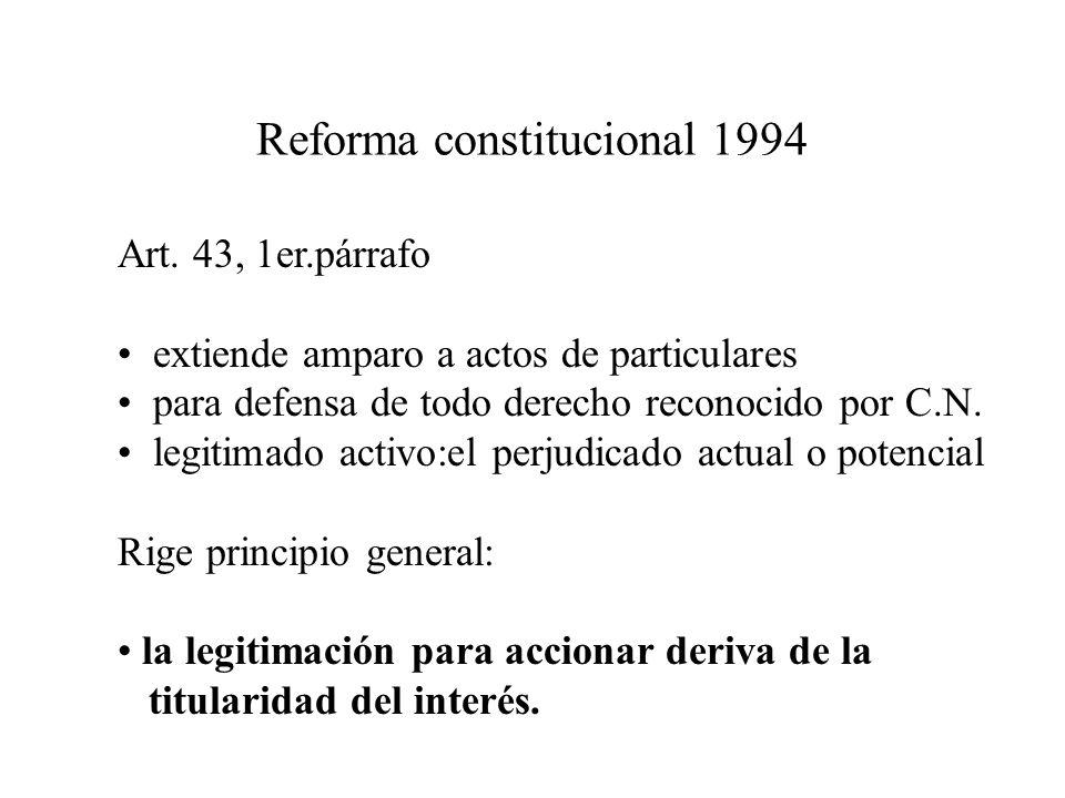 Reforma constitucional 1994 Art. 43, 1er.párrafo extiende amparo a actos de particulares para defensa de todo derecho reconocido por C.N. legitimado a