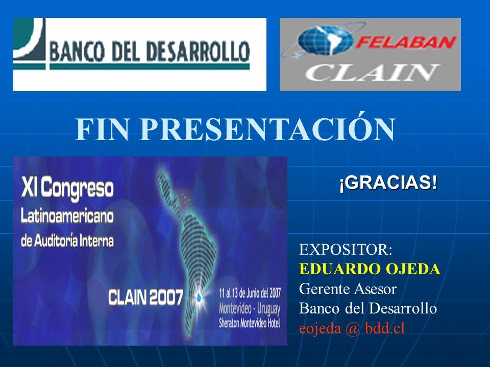 EXPOSITOR: EDUARDO OJEDA Gerente Asesor Banco del Desarrollo eojeda @ bdd.cl ¡GRACIAS! FIN PRESENTACIÓN