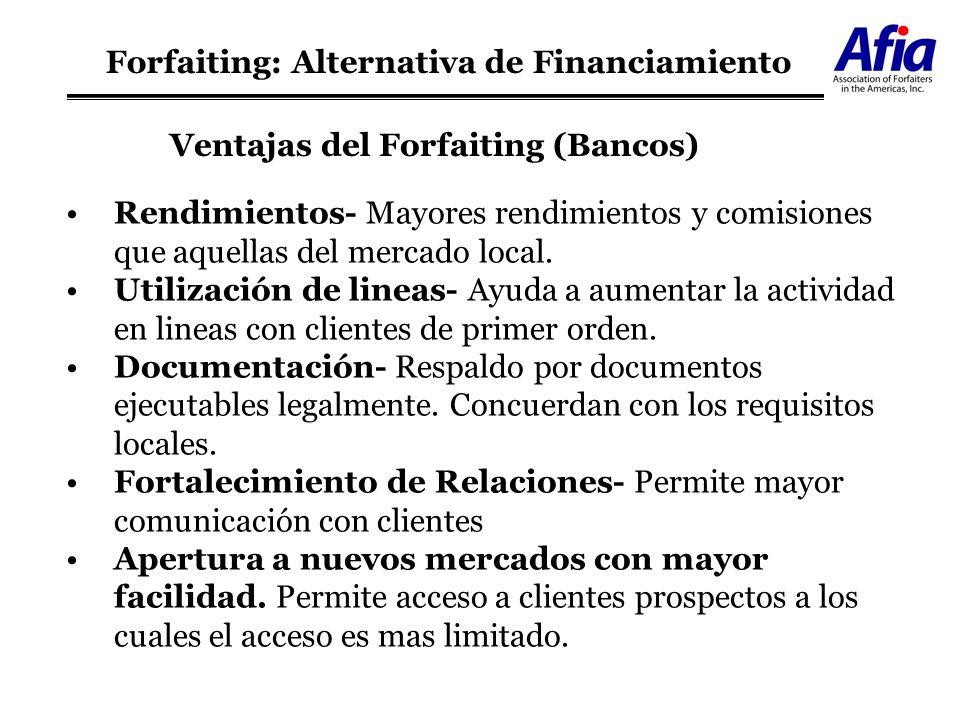 Ventajas del Forfaiting (Bancos) Rendimientos- Mayores rendimientos y comisiones que aquellas del mercado local. Utilización de lineas- Ayuda a aument