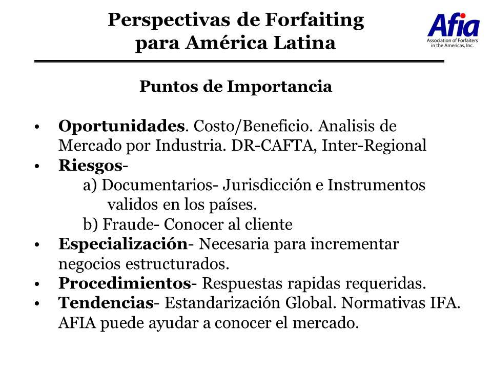 Perspectivas de Forfaiting para América Latina Puntos de Importancia Oportunidades. Costo/Beneficio. Analisis de Mercado por Industria. DR-CAFTA, Inte
