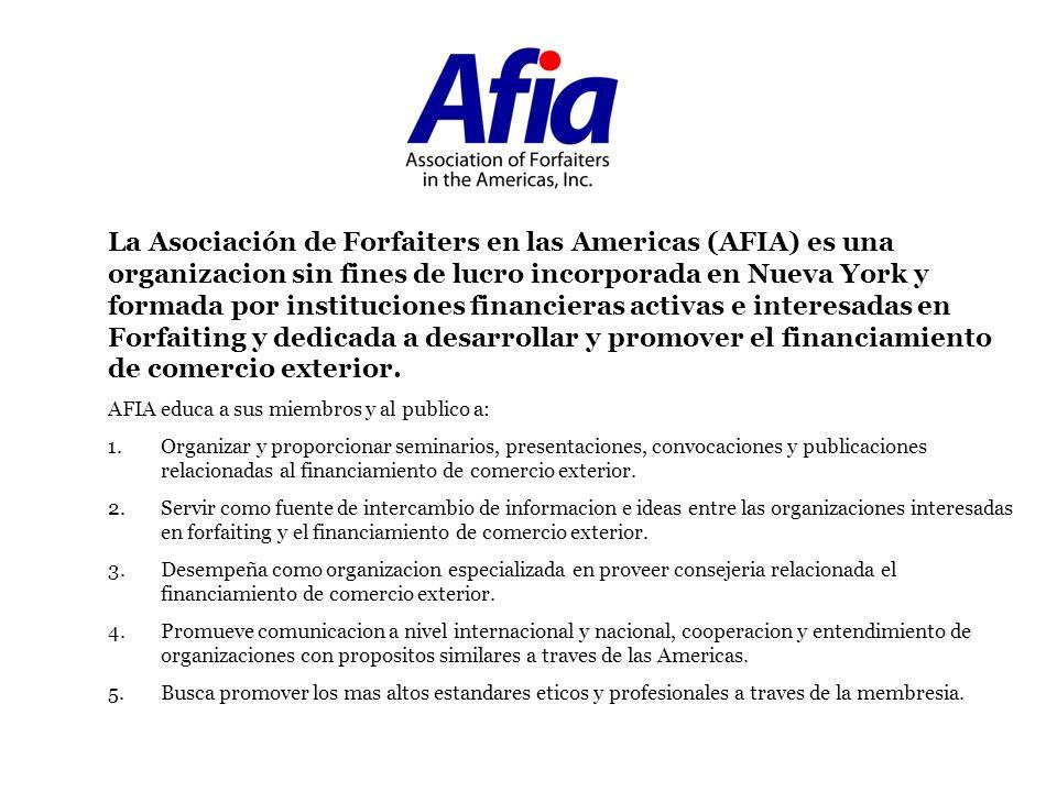 La Asociación de Forfaiters en las Americas (AFIA) es una organizacion sin fines de lucro incorporada en Nueva York y formada por instituciones financ