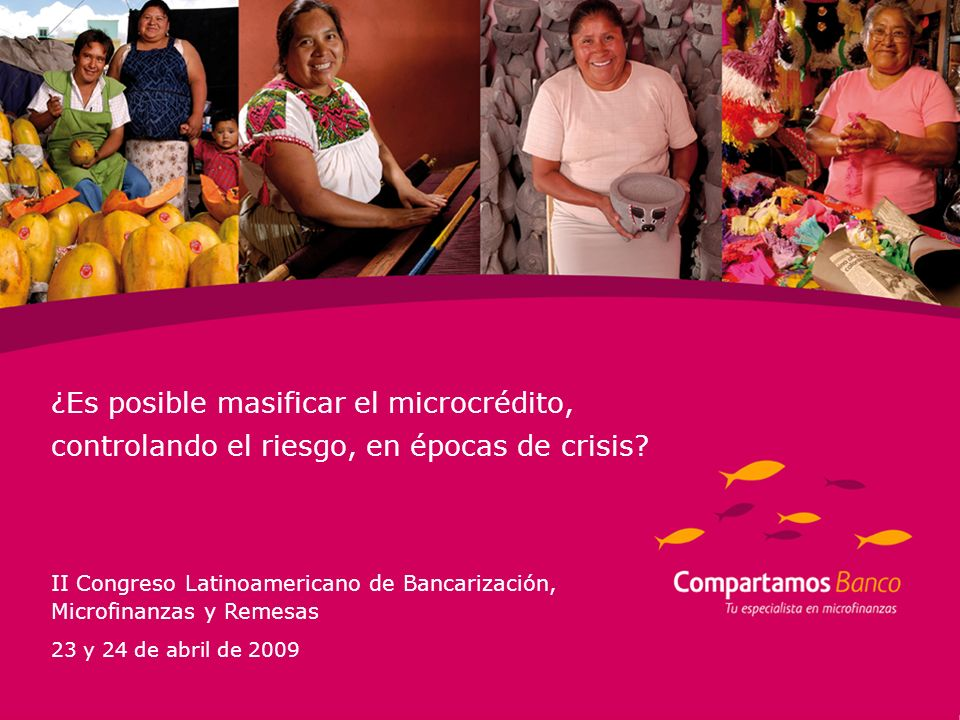 ¿Es posible masificar el microcrédito, controlando el riesgo, en épocas de crisis? II Congreso Latinoamericano de Bancarización, Microfinanzas y Remes