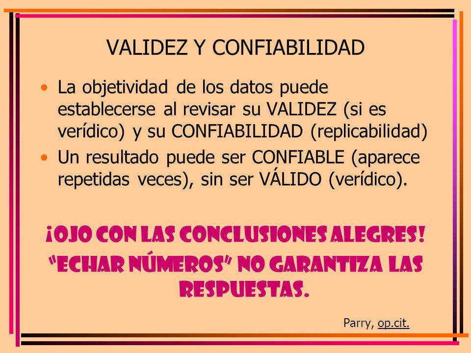 VALIDEZ Y CONFIABILIDAD La objetividad de los datos puede establecerse al revisar su VALIDEZ (si es verídico) y su CONFIABILIDAD (replicabilidad) Un r