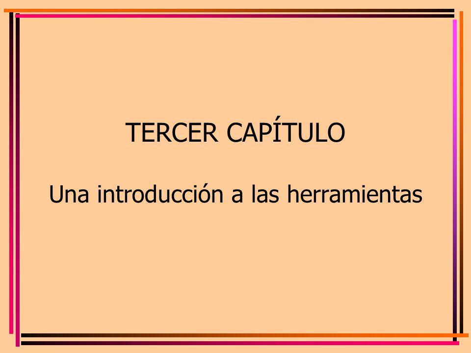 TERCER CAPÍTULO Una introducción a las herramientas