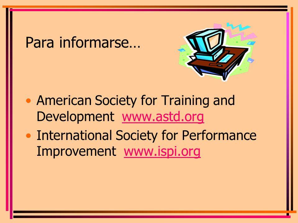 Para informarse… American Society for Training and Development www.astd.orgwww.astd.org International Society for Performance Improvement www.ispi.org