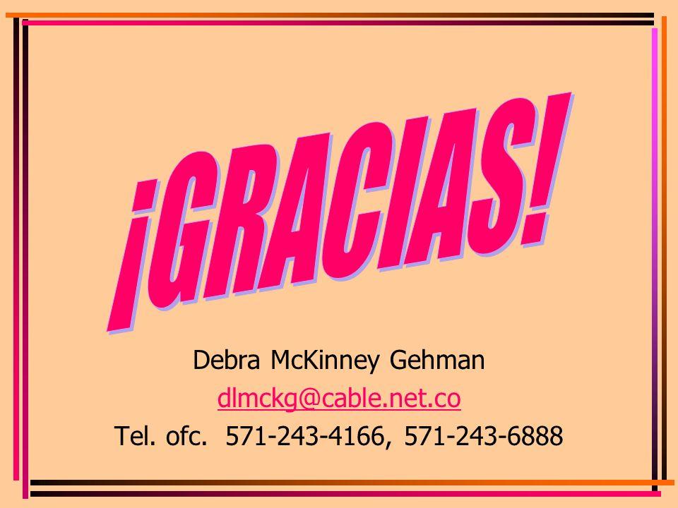 Debra McKinney Gehman dlmckg@cable.net.co Tel. ofc. 571-243-4166, 571-243-6888