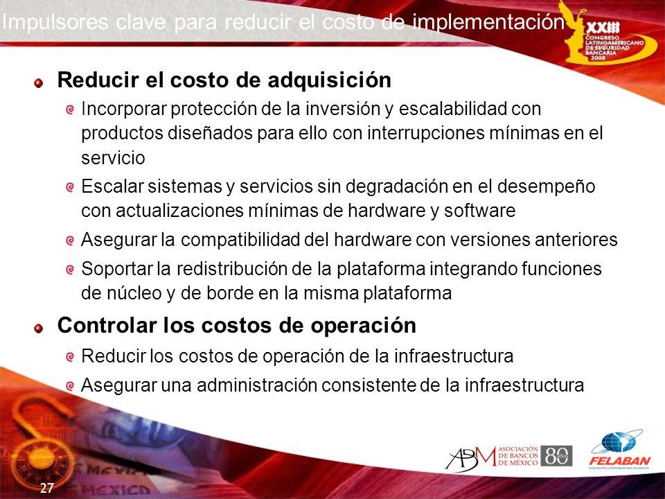 27 Impulsores clave para reducir el costo de implementación Reducir el costo de adquisición Incorporar protección de la inversión y escalabilidad con