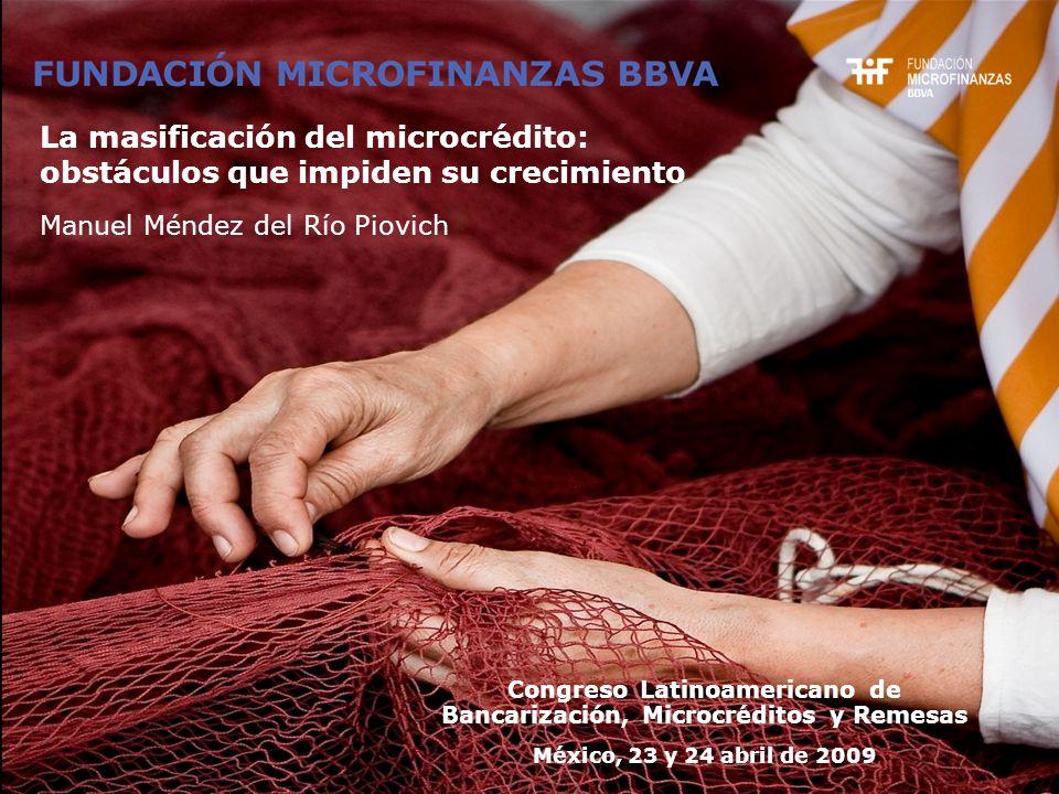 Manuel Méndez del Río Piovich Congreso Latinoamericano de Bancarización, Microcréditos y Remesas México, 23 y 24 abril de 2009 La masificación del mic
