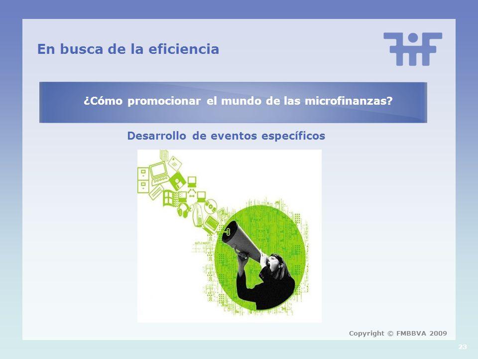 23 En busca de la eficiencia ¿Cómo promocionar el mundo de las microfinanzas? Desarrollo de eventos específicos Copyright © FMBBVA 2009