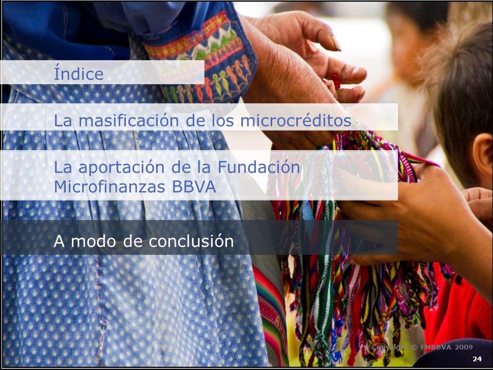 A modo de conclusión Índice 24 La masificación de los microcréditos La aportación de la Fundación Microfinanzas BBVA Copyright © FMBBVA 2009