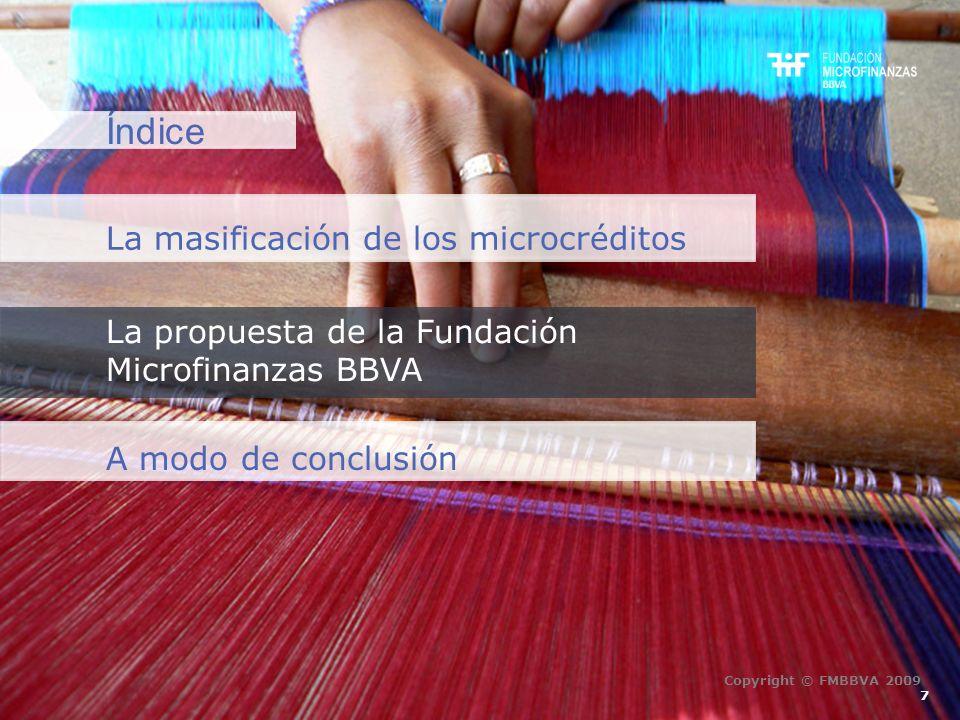 Índice La masificación de los microcréditos La propuesta de la Fundación Microfinanzas BBVA A modo de conclusión 7 Copyright © FMBBVA 2009